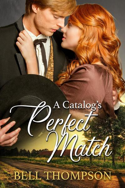 A Catalog's Perfect Match: A Mail-Order Bride Western Romance by Bell Thompson