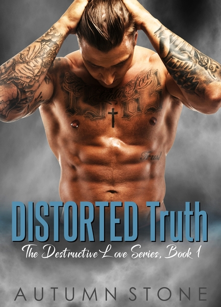 Distorted Truth: The Destructive Love Series, Book #1 by Autumn Stone