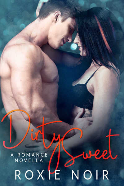 Dirty Sweet: A Friends-to-Lovers Novella by Roxie Noir