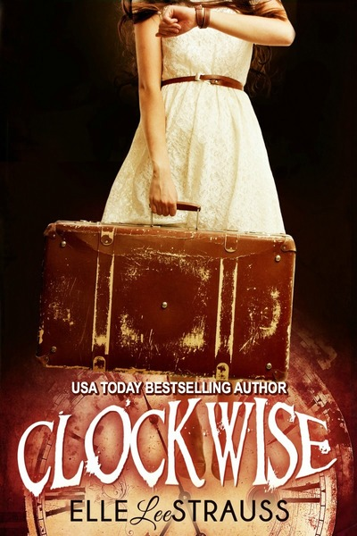 CLOCKWISE: A Young Adult Time Travel Romance by Lee Strauss