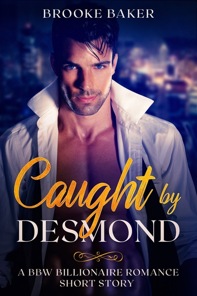 Caught by Desmond - A bbw billionaire romance short story by Brooke Baker