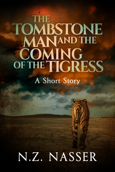 The Tombstone Man and the Coming of the Tigress by N.Z. Nasser