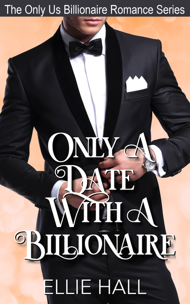 Only a Date with a Billionaire by Ellie Hall