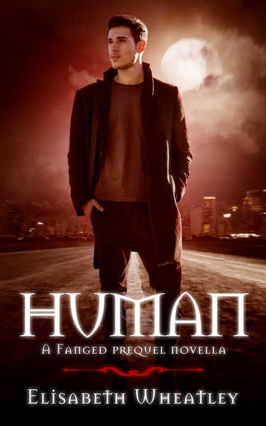 Human: A Fanged Prequel Novella by Elisabeth Wheatley