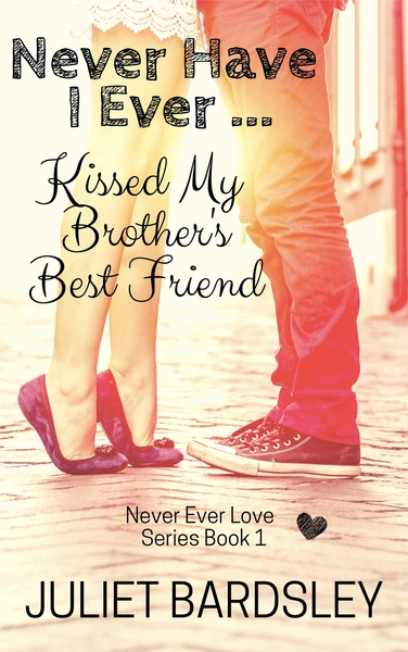 Never Have I Ever Kissed My Brother's Best Friend--3 Chapter Teaser by Juliet Bardsley
