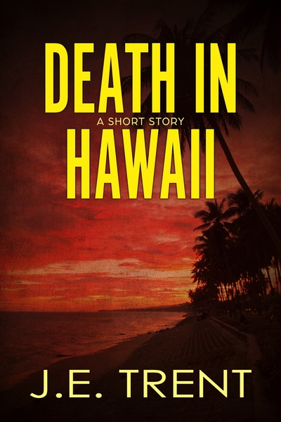 Death In Hawaii by J.E. Trent
