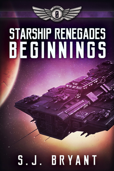 Starship Renegades: Beginnings by S.J. Bryant
