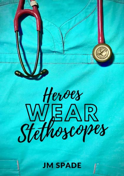 Heroes Wear Stethoscopes by JM Spade