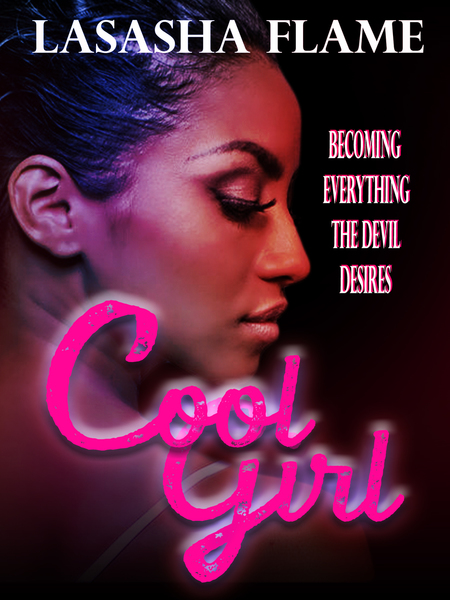 Cool Girl: Becoming Everything the Devil Desires by LaSasha Flame