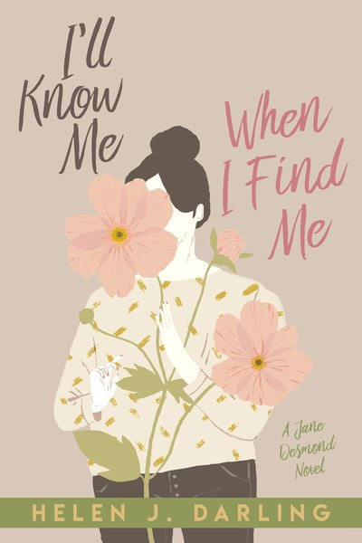 I'll Know Me When I Find Me by Helen J. Darling