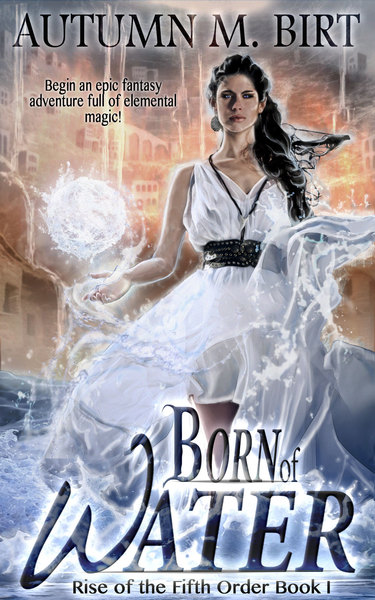Born of Water: Elemental Magic & Epic Fantasy Adventure by Autumn M. Birt