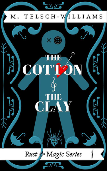 The Cotton and the Clay, Rust and Magic #1 by M. Telsch-Williams