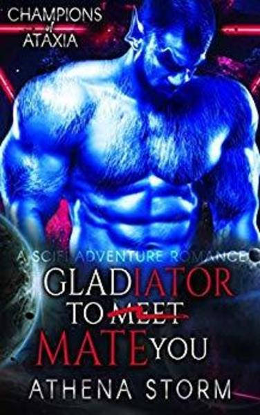 Gladiator To Mate You by Athena Storm