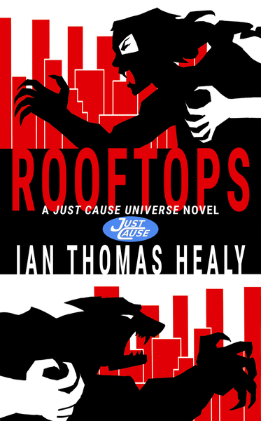 Rooftops: A Just Cause Universe novel by Ian Thomas Healy
