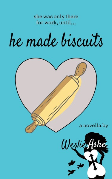 He Made Biscuits by Weslie Ashe