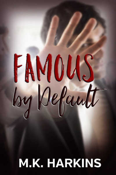 Famous by Default by MK Harkins