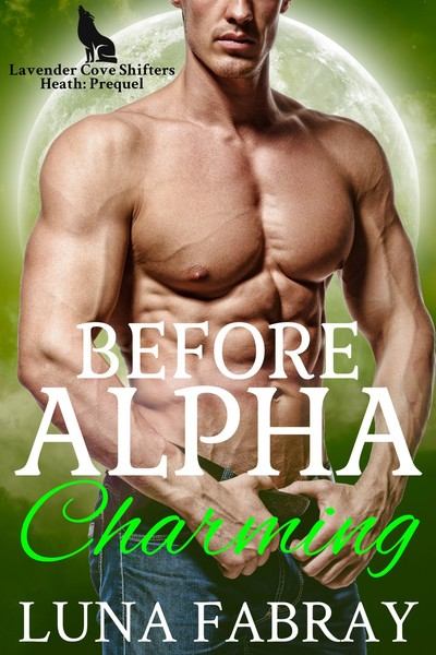 Before Alpha Charming (Lavender Cove Shifters: Heath) by Luna Fabray