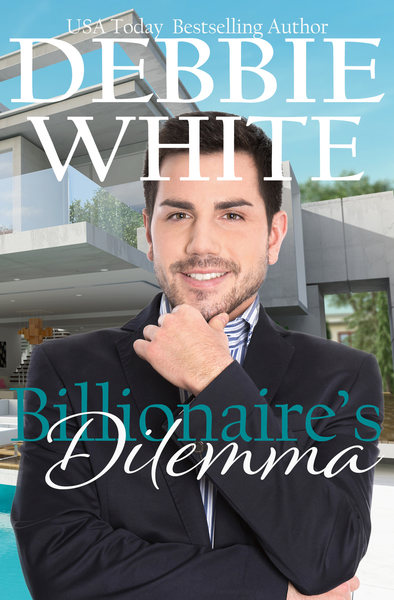 Billionaire's Dilemma (A Sweet Romance) by Debbie White