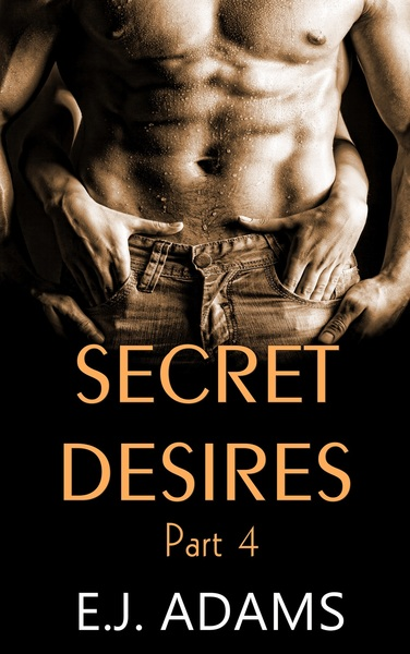 Secret Desires Part 4 by E.J. Adams