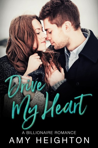 Drive My Heart: A Billionaire Romance by Amy Heighton