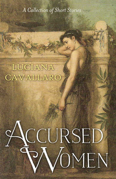 Accurse Women: A collection of short stories by Luciana Cavallaro