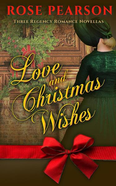 Love and Christmas Wishes: Three Regency Romance Novellas by Rose Pearson