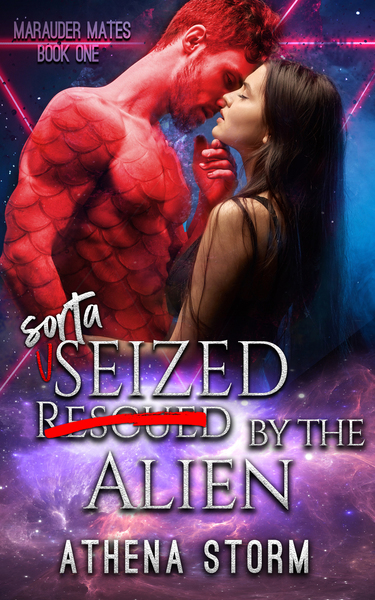 Sorta Seized By The Alien by Athena Storm