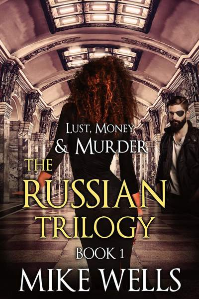 The Russian Trilogy, Book 1 (Lust, Money & Murder Series) by Mike Wells