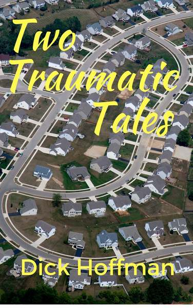 Two Traumatic Tales by Dick Hoffman