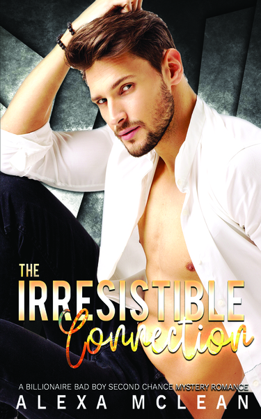 The Irresistible Connection: A Billionaire Bad Boy Second Chance Mystery Romance by Alexa McLean