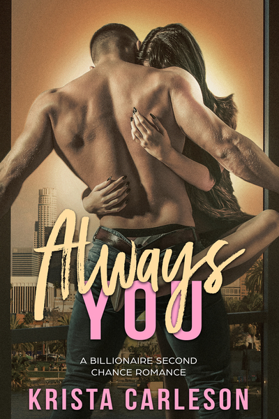 Always You: A Billionaire Second Chance Romance by Krista Carleson