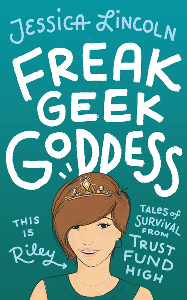 Freak, Geek, Goddess; Tales of Survival from Trust Fund High PREVIEW by Jessica Lincoln