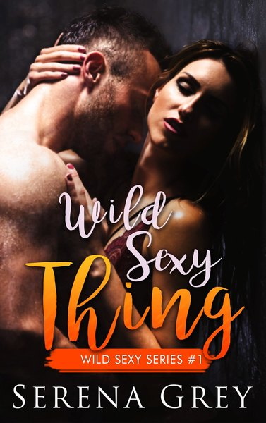 Wild Sexy Thing by Serena Grey