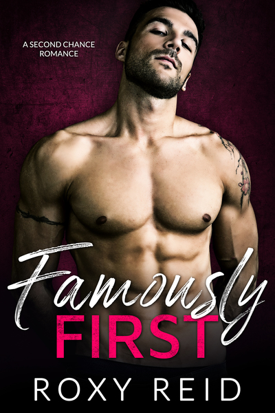 Famously First: A Second Chance Romance by Roxy Reid