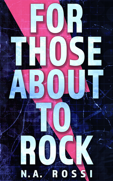 For Those About to Rock by N. A. Rossi