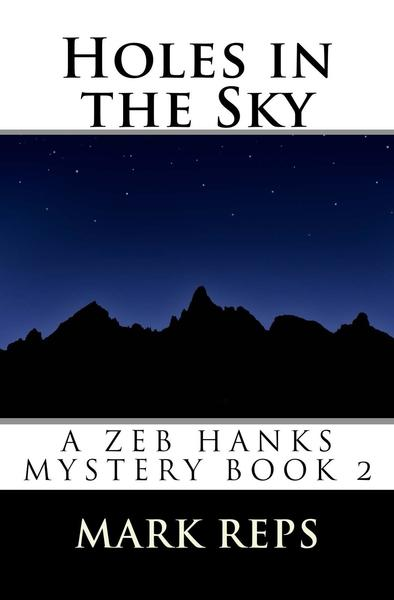 Holes in the Sky (Zeb Hanks: Small Town Sheriff Big Time Trouble Book 2) by Mark Reps