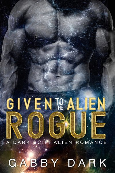 Given to the Alien Rogue by Gabby Dark