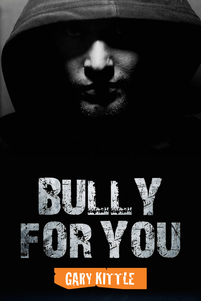 Bully For You by GARY KITTLE