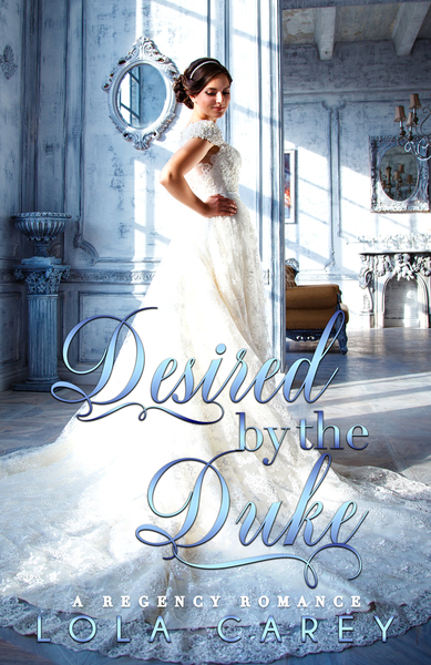 Desired By The Duke by Lola Carey