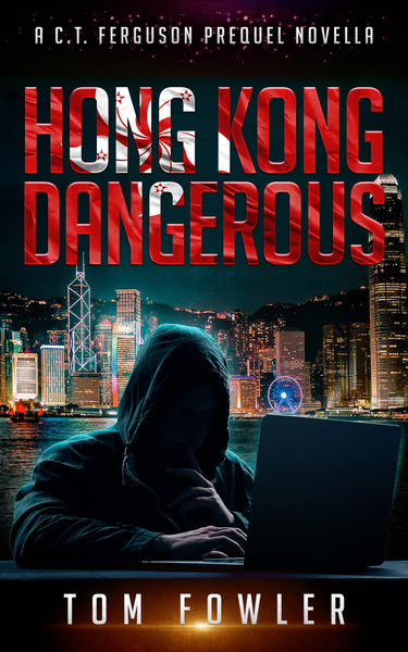 Hong Kong Dangerous: A C.T. Ferguson Prequel Novella by Tom Fowler