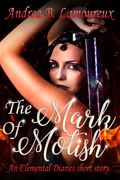 The Mark of Motish (An Elemental Diaries Side Story) by Andrea B. Lamoureux