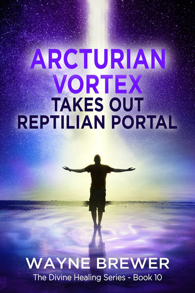 Arcturian Vortex Takes out Reptilian Portal by Wayne Brewer