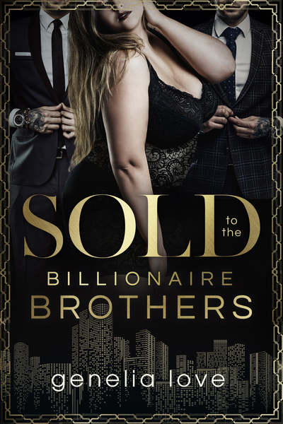 Sold to the Billionaire Brothers by Genelia Love