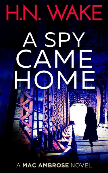 A Spy Came Home (Mac Ambrose Book 1) by HN Wake