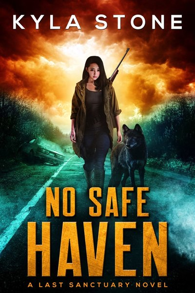 No Safe Haven: A Post-Apocalyptic Survival Thriller by Kyla Stone
