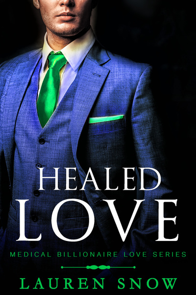 Healed Love: An Alpha Male Series (Medical Billionaires Love Book 2) by Lauren Snow