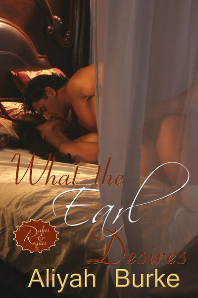 What the Earl Desires by Aliyah Burke