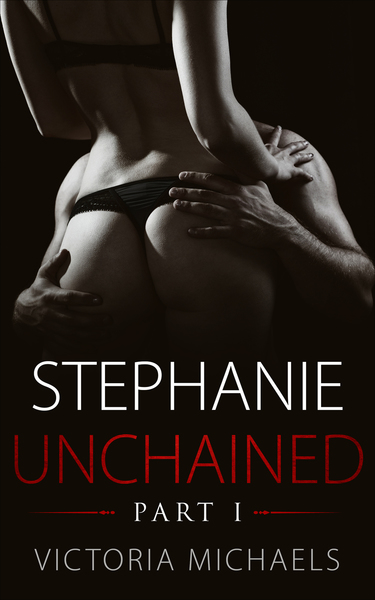 Stephanie Unchained - Part I by Victoria Michaels