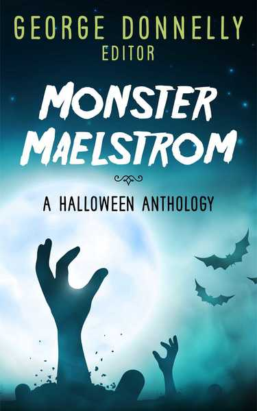 Monster Maelstrom: A Flash Fiction Halloween Anthology by George Donnelly