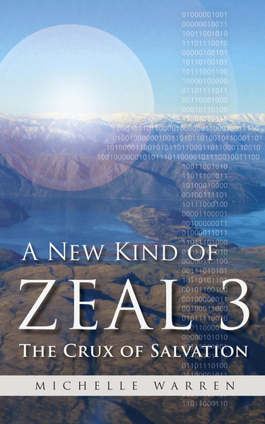 A New Kind of Zeal 3: The Crux of Salvation by Michelle Warren